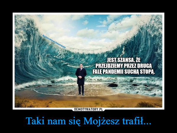 Taki nam się Mojżesz trafił...