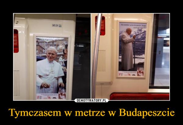 Tymczasem w metrze w Budapeszcie –
