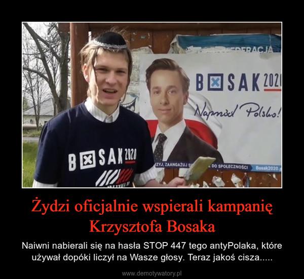 Żydzi oficjalnie wspierali kampanię Krzysztofa Bosaka – Naiwni nabierali się na hasła STOP 447 tego antyPolaka, które używał dopóki liczył na Wasze głosy. Teraz jakoś cisza.....