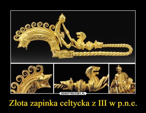 Złota zapinka celtycka z III w p.n.e.