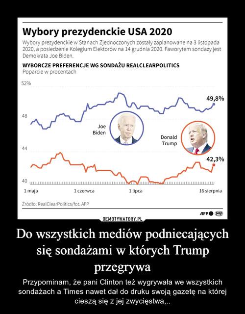 Do wszystkich mediów podniecających się sondażami w których Trump przegrywa