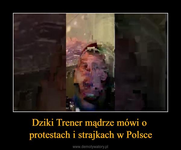 Dziki Trener mądrze mówi o protestach i strajkach w Polsce –