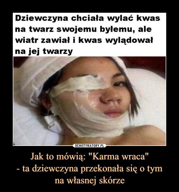 """Jak to mówią: """"Karma wraca""""- ta dziewczyna przekonała się o tymna własnej skórze –"""