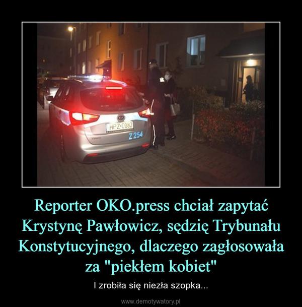 """Reporter OKO.press chciał zapytać Krystynę Pawłowicz, sędzię Trybunału Konstytucyjnego, dlaczego zagłosowała za """"piekłem kobiet"""" – I zrobiła się niezła szopka..."""