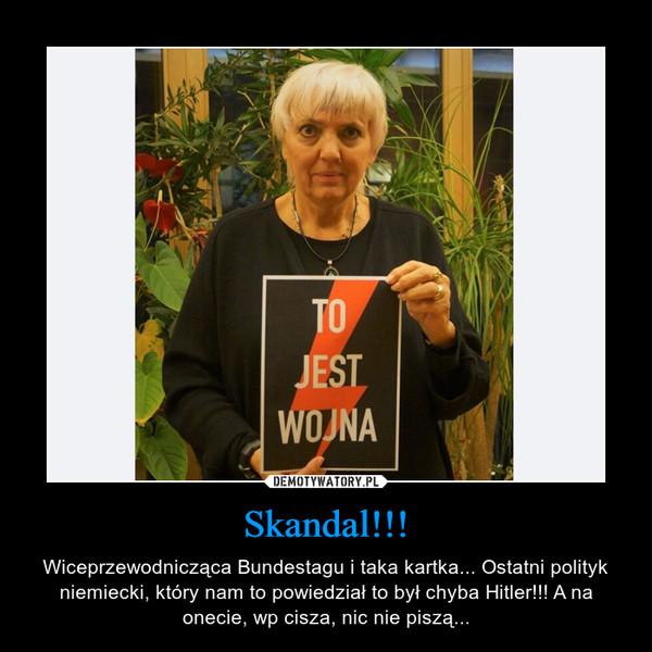 Skandal!!! – Wiceprzewodnicząca Bundestagu i taka kartka... Ostatni polityk niemiecki, który nam to powiedział to był chyba Hitler!!! A na onecie, wp cisza, nic nie piszą...