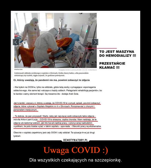 Uwaga COVID :) – Dla wszystkich czekających na szczepionkę.