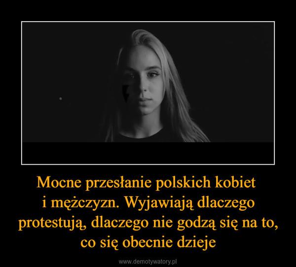 Mocne przesłanie polskich kobiet i mężczyzn. Wyjawiają dlaczego protestują, dlaczego nie godzą się na to, co się obecnie dzieje –