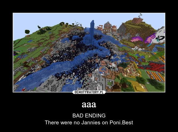 aaa – BAD ENDINGThere were no Jannies on Poni.Best