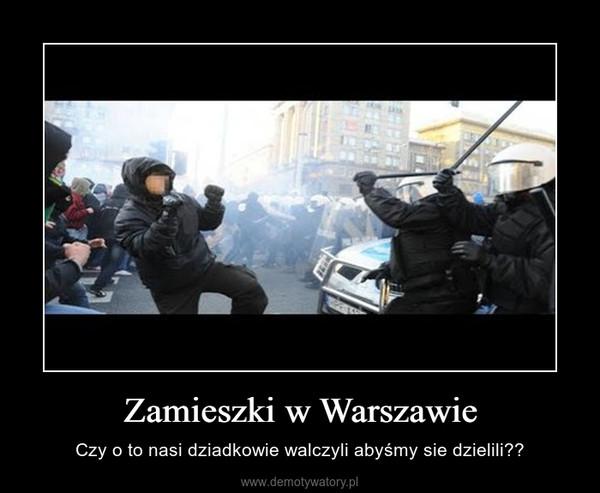 Zamieszki w Warszawie – Czy o to nasi dziadkowie walczyli abyśmy sie dzielili??