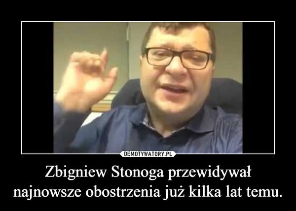 Zbigniew Stonoga przewidywał najnowsze obostrzenia już kilka lat temu. –
