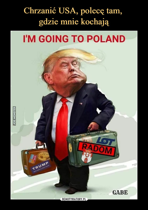 –  I'M GOING TO POLANDTRUMP LOT RADOM