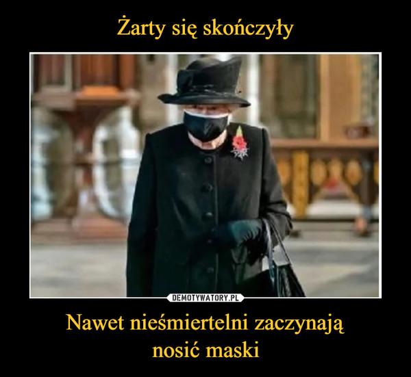 Żarty się skończyły Nawet nieśmiertelni zaczynają nosić maski
