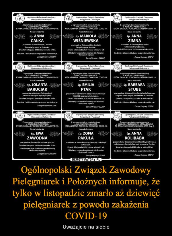 Ogólnopolski Związek Zawodowy Pielęgniarek i Położnych informuje, że tylko w listopadzie zmarło aż dziewięć pielęgniarek z powodu zakażenia COVID-19 – Uważajcie na siebie
