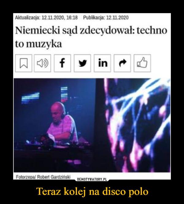 Teraz kolej na disco polo –  Aktualizacja: 12.11.2020, 16:18 Publikacja: 12.11.2020Niemiecki sąd zdecydował: technoto muzykaA f y in 6Fotorzepa/ Robert GardzińskiDEMOTYWATORY.PLTeraz kolej na disco polo