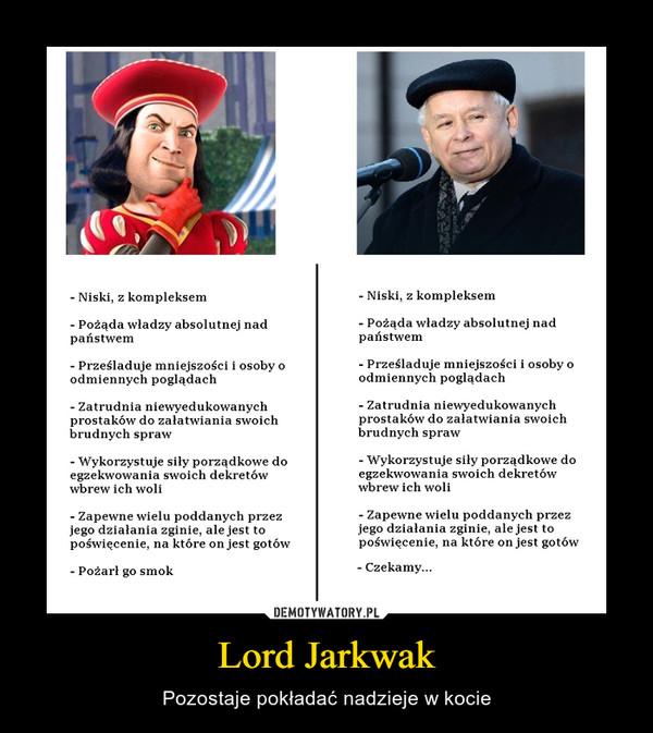 Lord Jarkwak – Pozostaje pokładać nadzieje w kocie