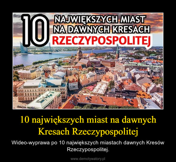10 największych miast na dawnych Kresach Rzeczypospolitej – Wideo-wyprawa po 10 największych miastach dawnych Kresów Rzeczypospolitej.
