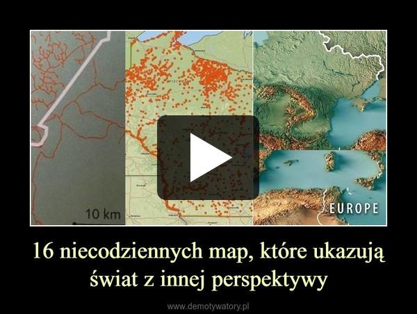 16 niecodziennych map, które ukazują świat z innej perspektywy –