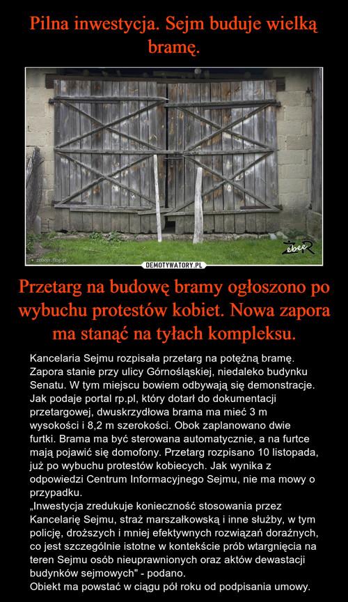 Pilna inwestycja. Sejm buduje wielką bramę. Przetarg na budowę bramy ogłoszono po wybuchu protestów kobiet. Nowa zapora ma stanąć na tyłach kompleksu.