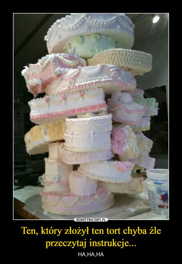 Ten, który złożył ten tort chyba źle przeczytaj instrukcje... – HA,HA,HA