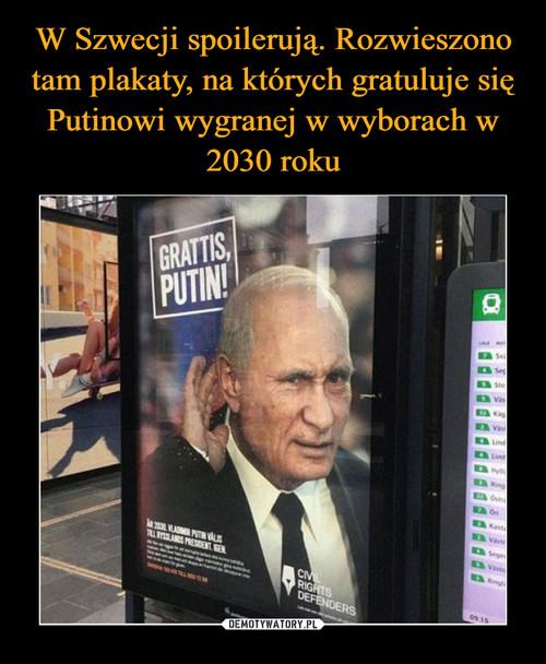 W Szwecji spoilerują. Rozwieszono tam plakaty, na których gratuluje się Putinowi wygranej w wyborach w 2030 roku