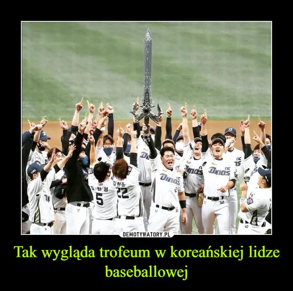 Tak wygląda trofeum w koreańskiej lidze baseballowej –