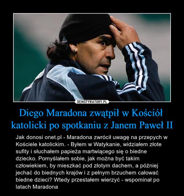 Diego Maradona zwątpił w Kościół  katolicki po spotkaniu z Janem Paweł II