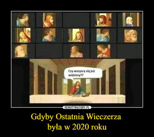 Gdyby Ostatnia Wieczerza  była w 2020 roku