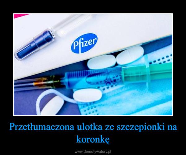 Przetłumaczona ulotka ze szczepionki na koronkę –
