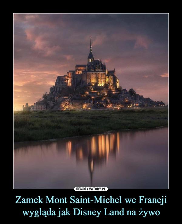 Zamek Mont Saint-Michel we Francji wygląda jak Disney Land na żywo –
