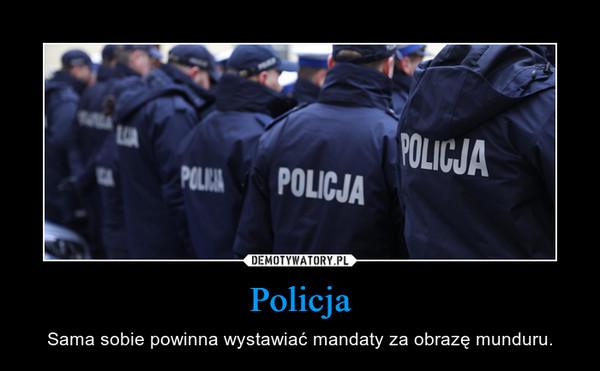 Policja – Sama sobie powinna wystawiać mandaty za obrazę munduru.