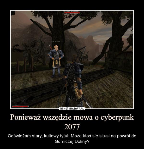 Ponieważ wszędzie mowa o cyberpunk 2077 – Odświeżam stary, kultowy tytuł. Może ktoś się skusi na powrót do Górniczej Doliny?