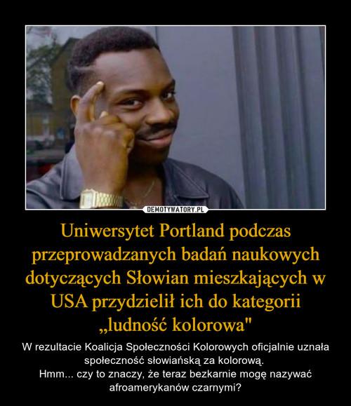 """Uniwersytet Portland podczas przeprowadzanych badań naukowych dotyczących Słowian mieszkających w USA przydzielił ich do kategorii """"ludność kolorowa"""""""