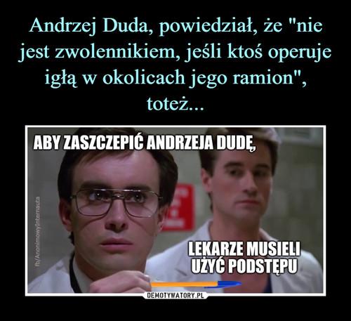 """Andrzej Duda, powiedział, że """"nie jest zwolennikiem, jeśli ktoś operuje igłą w okolicach jego ramion"""", toteż..."""