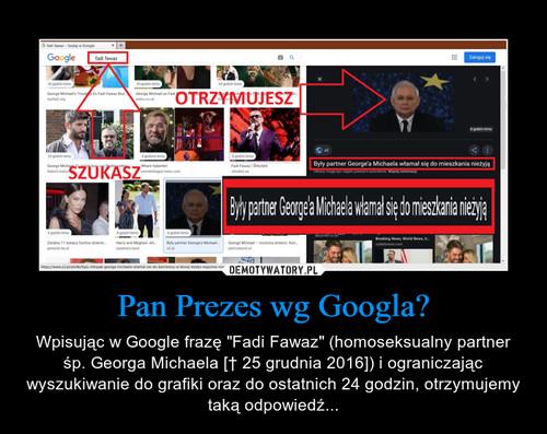 Pan Prezes wg Googla?