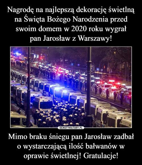 Nagrodę na najlepszą dekorację świetlną na Święta Bożego Narodzenia przed swoim domem w 2020 roku wygrał pan Jarosław z Warszawy! Mimo braku śniegu pan Jarosław zadbał o wystarczającą ilość bałwanów w oprawie świetlnej! Gratulacje!