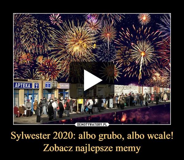 Sylwester 2020: albo grubo, albo wcale! Zobacz najlepsze memy –