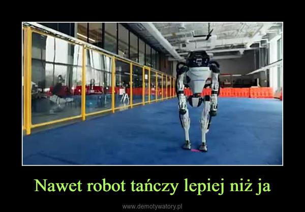 Nawet robot tańczy lepiej niż ja –