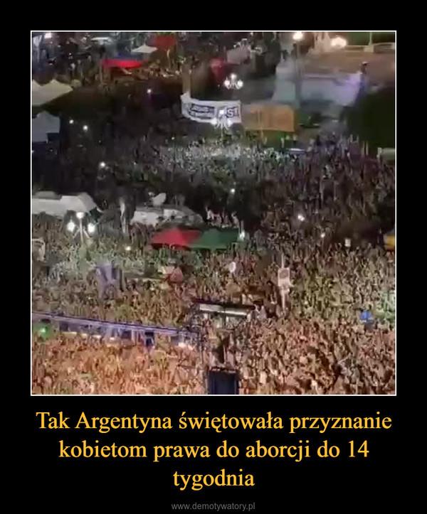 Tak Argentyna świętowała przyznanie kobietom prawa do aborcji do 14 tygodnia –