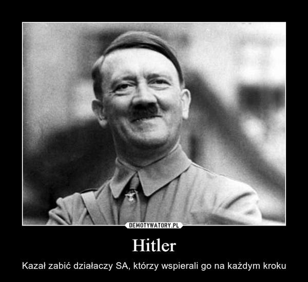 Hitler – Kazał zabić działaczy SA, którzy wspierali go na każdym kroku
