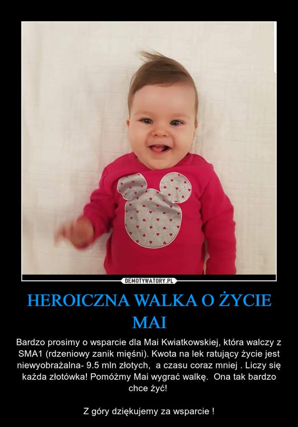 HEROICZNA WALKA O ŻYCIE MAI – Bardzo prosimy o wsparcie dla Mai Kwiatkowskiej, która walczy z SMA1 (rdzeniowy zanik mięśni). Kwota na lek ratujący życie jest niewyobrażalna- 9.5 mln złotych,  a czasu coraz mniej . Liczy się każda złotówka! Pomóżmy Mai wygrać walkę.  Ona tak bardzo chce żyć! Z góry dziękujemy za wsparcie !