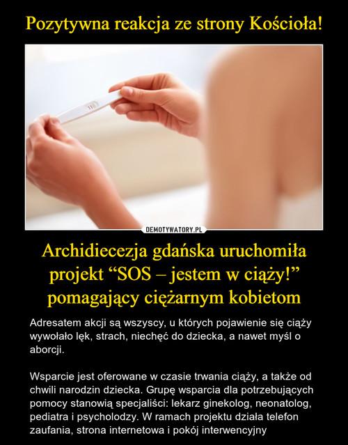 """Pozytywna reakcja ze strony Kościoła! Archidiecezja gdańska uruchomiła projekt """"SOS – jestem w ciąży!"""" pomagający ciężarnym kobietom"""