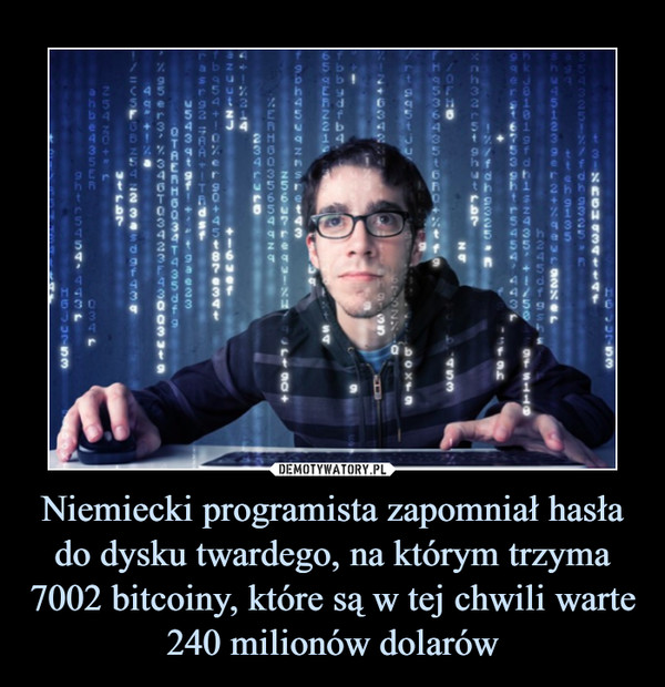 Niemiecki programista zapomniał hasła do dysku twardego, na którym trzyma 7002 bitcoiny, które są w tej chwili warte 240 milionów dolarów –