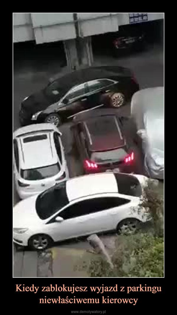Kiedy zablokujesz wyjazd z parkingu niewłaściwemu kierowcy –