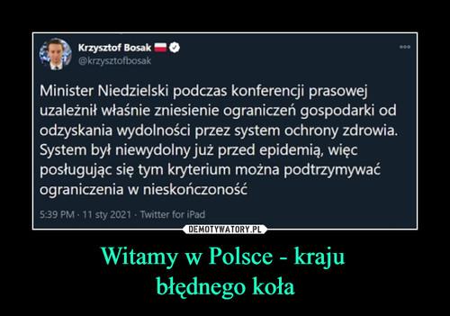 Witamy w Polsce - kraju  błędnego koła