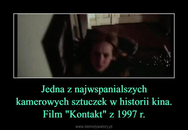 """Jedna z najwspanialszychkamerowych sztuczek w historii kina.Film """"Kontakt"""" z 1997 r. –"""