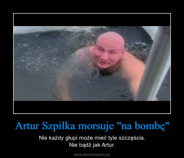 """Artur Szpilka morsuje """"na bombę"""" – Nie każdy głupi może mieć tyle szczęścia.Nie bądź jak Artur."""