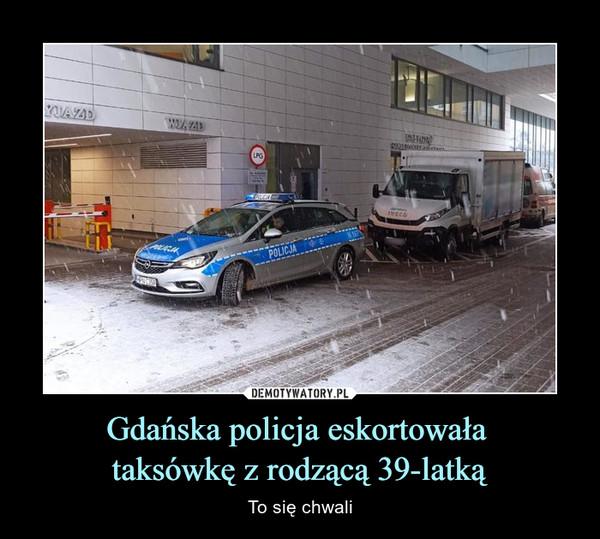Gdańska policja eskortowała taksówkę z rodzącą 39-latką – To się chwali
