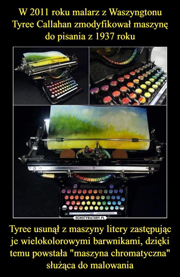 """Tyree usunął z maszyny litery zastępując je wielokolorowymi barwnikami, dzięki temu powstała """"maszyna chromatyczna"""" służąca do malowania –"""