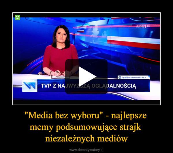 """""""Media bez wyboru"""" - najlepsze memy podsumowujące strajk niezależnych mediów –"""