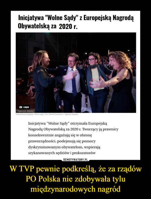 W TVP pewnie podkreślą, że za rządów PO Polska nie zdobywała tylu międzynarodowych nagród